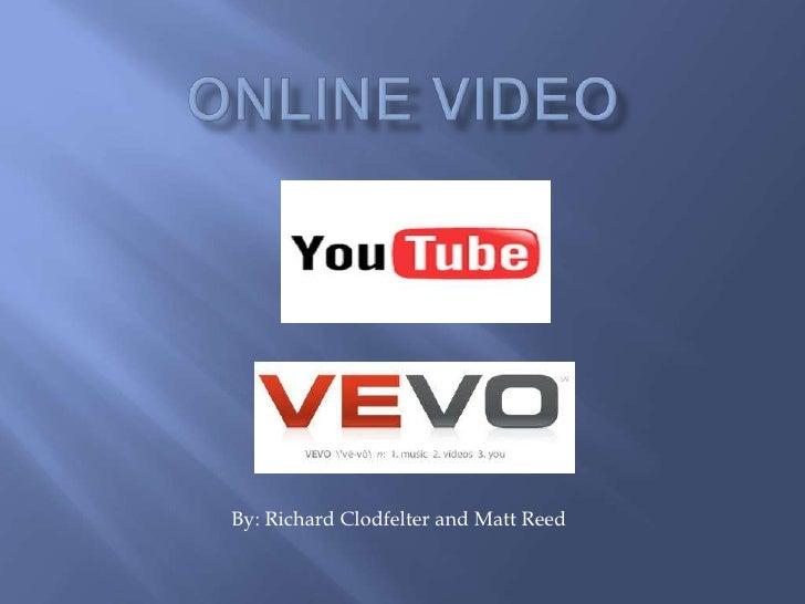 Online Video<br />By: Richard Clodfelter and Matt Reed<br />