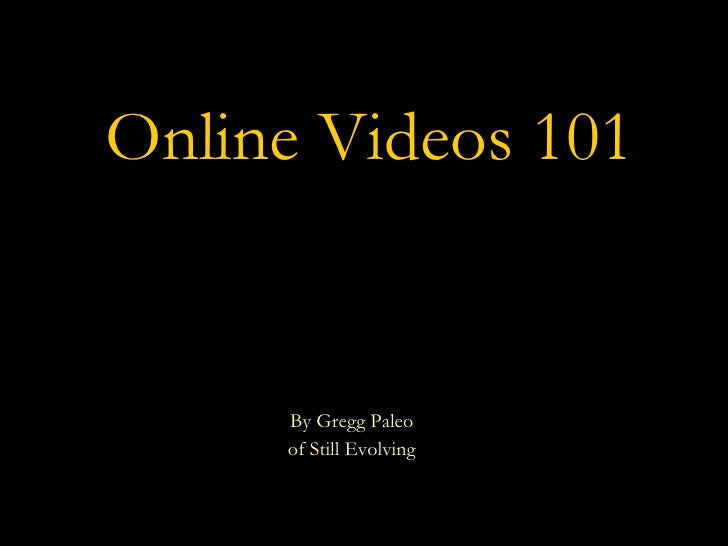 Online Videos 101 By Gregg Paleo of Still Evolving