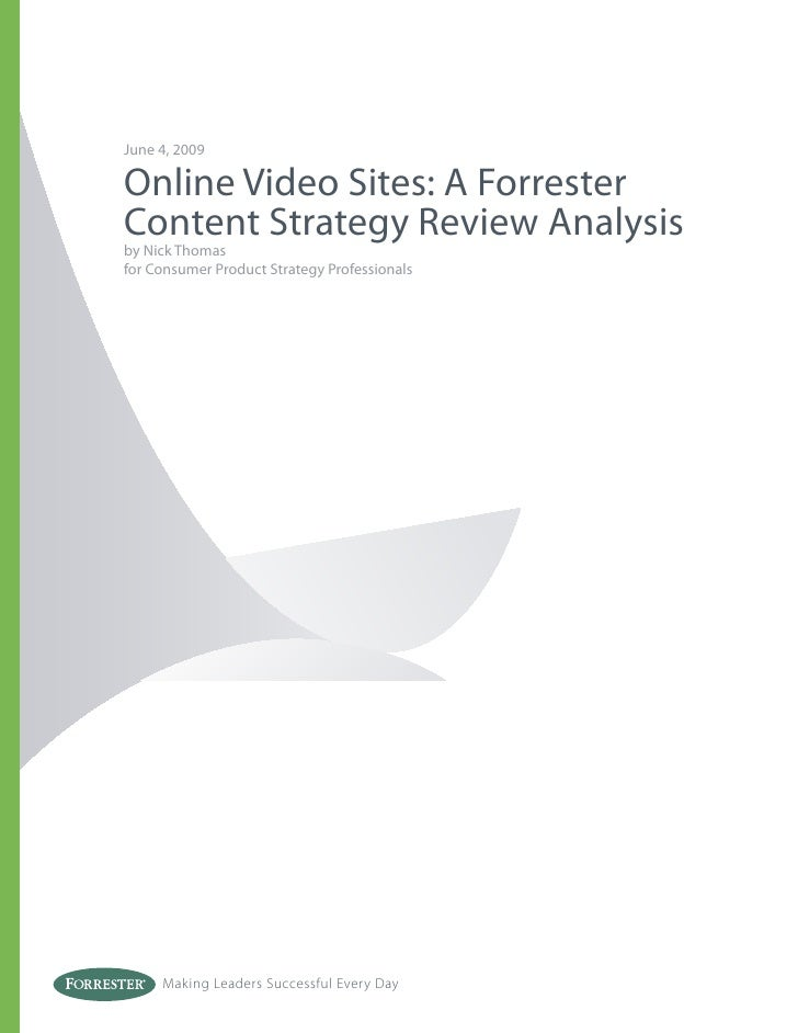 June 4, 2009Online Video Sites: A ForresterContent Strategy Review Analysisby Nick Thomasfor Consumer Product Strategy Pro...