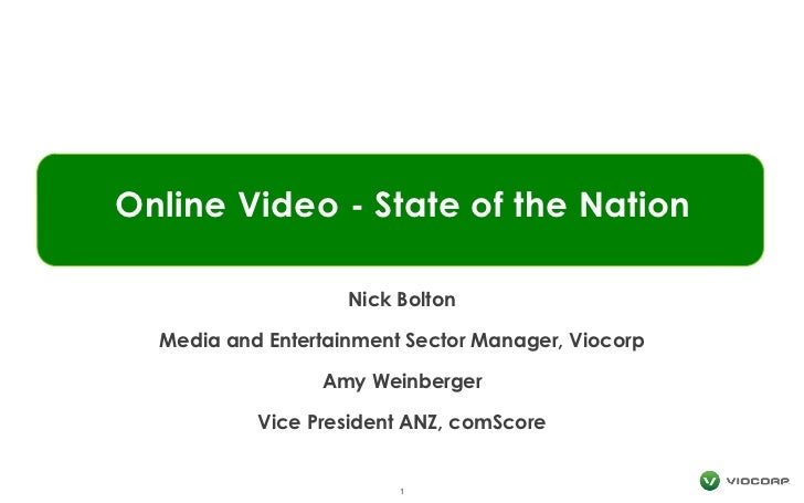Online Video - State of the Nation                    Nick Bolton  Media and Entertainment Sector Manager, Viocorp        ...