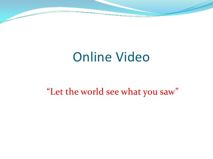 """Online Video<br />""""Let the world see what you saw""""<br />"""