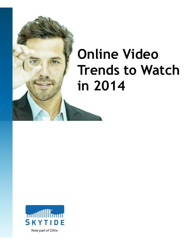 Online Video  Trends to Watch  in 2014  Now part of Citrix