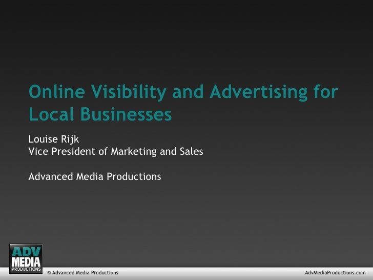 © Advanced Media Productions AdvMediaProductions.com Online Visibility and Advertising for Local Businesses Louise Rijk Vi...