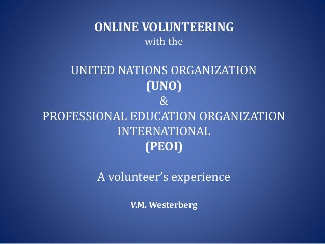 ONLINE VOLUNTEERING with the UNITED NATIONS ORGANIZATION (UNO) & PROFESSIONAL EDUCATION ORGANIZATION INTERNATIONAL (PEOI) ...