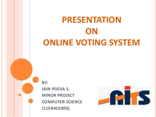 PRESENTATION  ON  ONLINE VOTING SYSTEM  BY:  JAIN POOJA S.  MINOR PROJECT  COMPUTER SCIENCE  (11ERACS005)