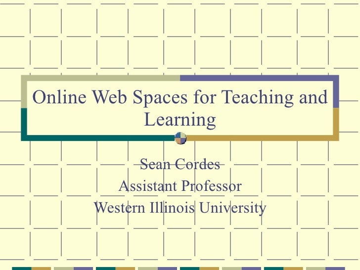 Online Web Spaces for Teaching and Learning Sean Cordes Assistant Professor Western Illinois University