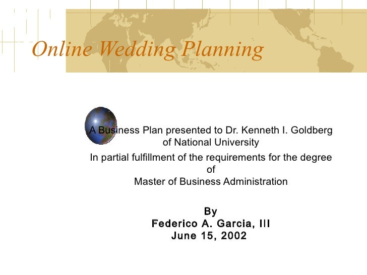 Online Wedding Planning   A Business Plan presented to Dr. Kenneth I. Goldberg of National University In partial fulfillme...