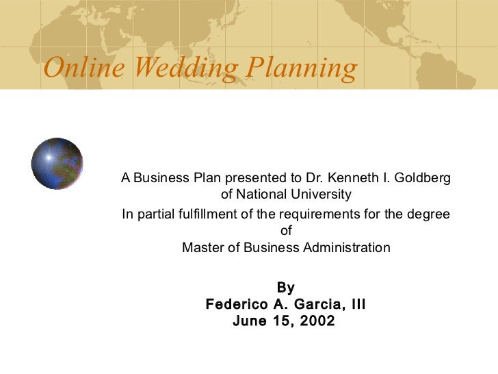 Online Wedding Planning                                         A Business Plan presented to Dr. Kenneth I. Goldberg     ...