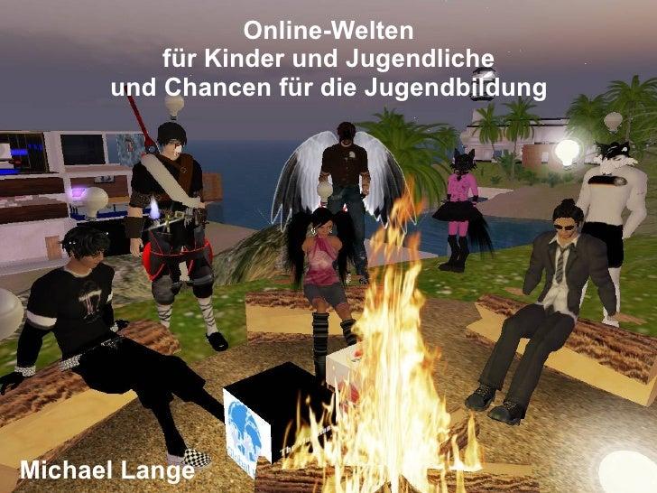 Online-Welten           für Kinder und Jugendliche       und Chancen für die Jugendbildung     Michael Lange