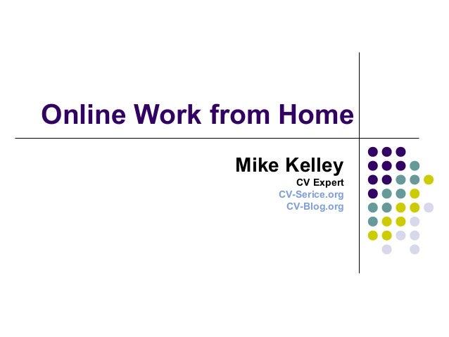Online Work from Home Mike Kelley CV Expert CV-Serice.org CV-Blog.org