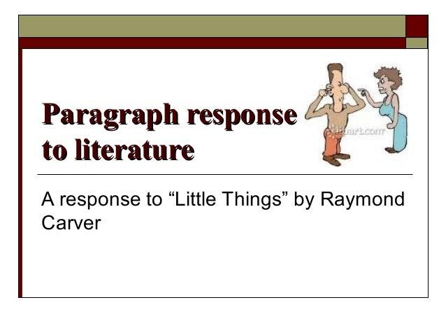 "Paragraph responseParagraph response to literatureto literature A response to ""Little Things"" by Raymond Carver"