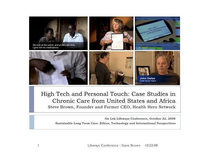 High Tech and Personal Touch: Case Studies in        Chronic Care from United States and Africa       Steve Brown, Founder...