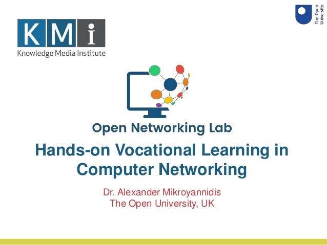Dr. Alexander Mikroyannidis The Open University, UK Hands-on Vocational Learning in Computer Networking