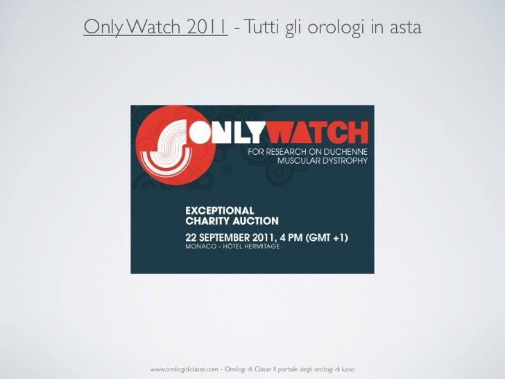 Only Watch 2011 - Tutti gli orologi in asta        www.orologidiclasse.com - Orologi di Classe Il portale degli orologi di...