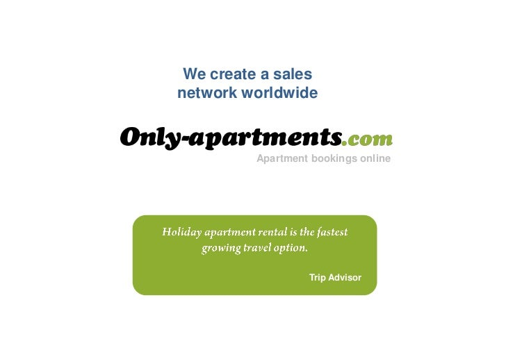We create a salesnetwork worldwide          Apartment bookings online                   Trip Advisor