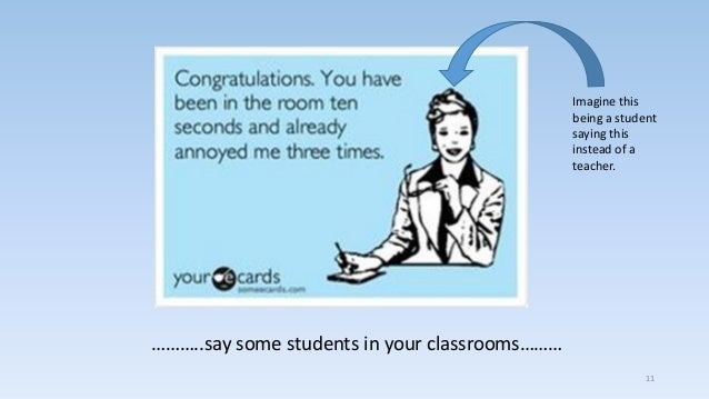11 ………..say some students in your classrooms……… Imagine this being a student saying this instead of a teacher.