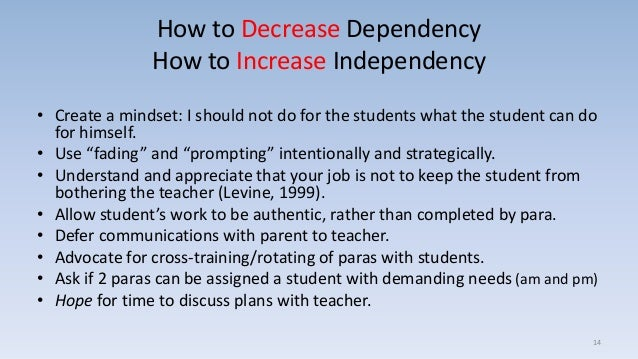 How to Decrease Dependency How to Increase Independency • Create a mindset: I should not do for the students what the stud...