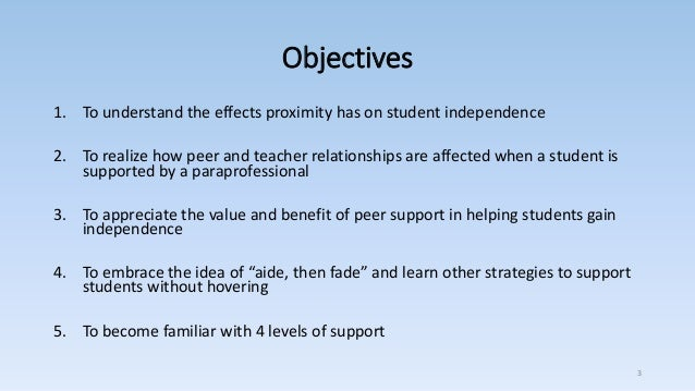 Objectives 1. To understand the effects proximity has on student independence 2. To realize how peer and teacher relations...