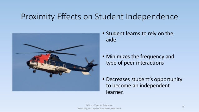 Proximity Effects on Student Independence • Student learns to rely on the aide • Minimizes the frequency and type of peer ...