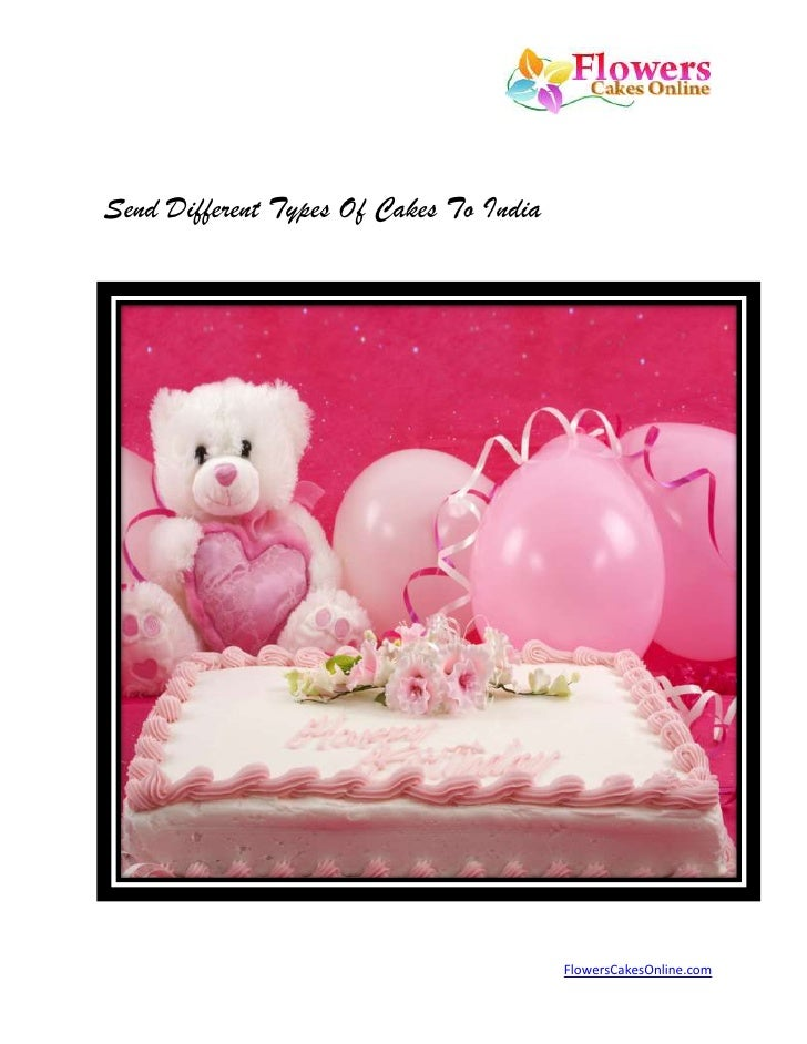 Send Different Types Of Cakes To India<br />Send Cakes To India<br />A happy occasion is incomplete without a nice cake. ...