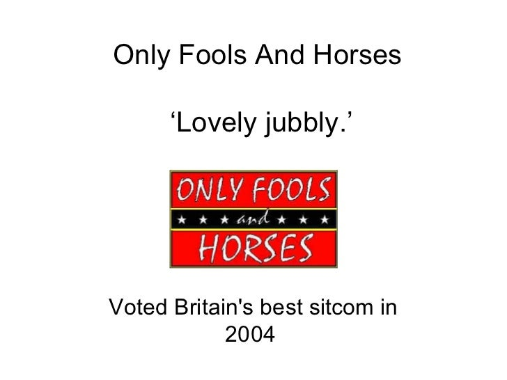 Only Fools And Horses  ' Lovely jubbly.'   Voted Britain's best sitcom in 2004