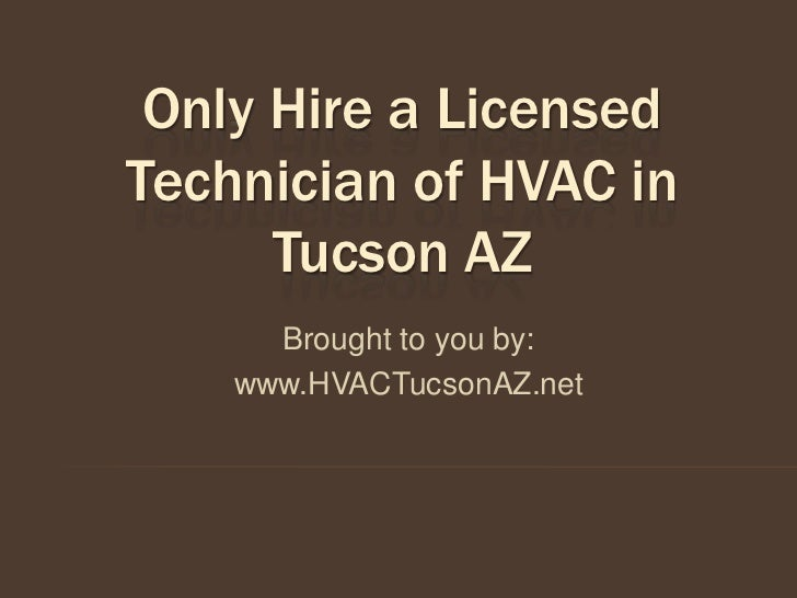 Only Hire a LicensedTechnician of HVAC in      Tucson AZ      Brought to you by:    www.HVACTucsonAZ.net