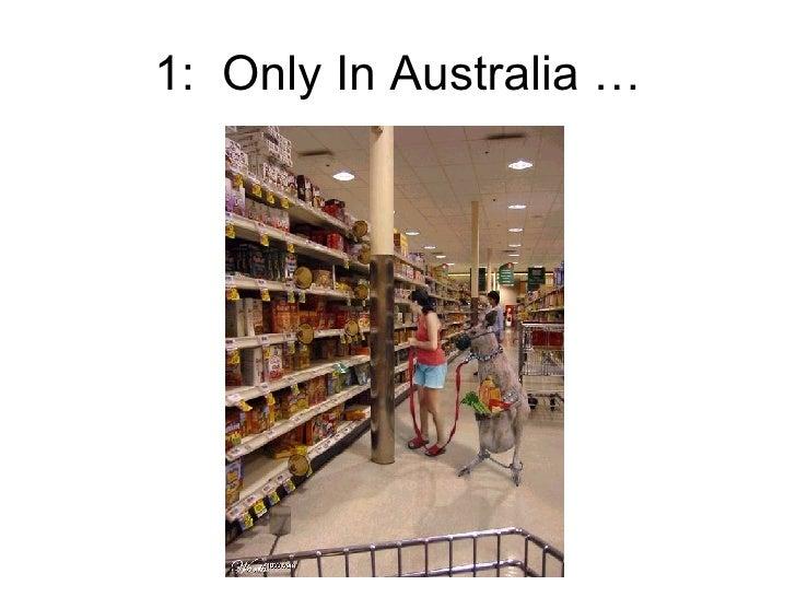 1:  Only In Australia …