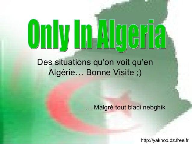 Des situations qu'on voit qu'en Algérie… Bonne Visite ;) http://yakhoo.dz.free.fr ….Malgré tout bladi nebghik