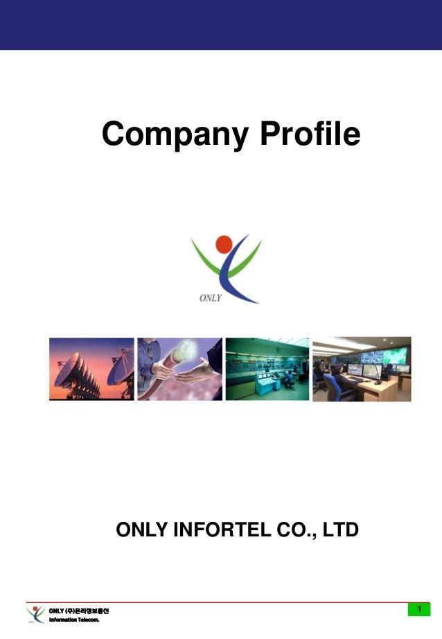 ONLY (주)온리정보통신 Information Telecom. 1 Company Profile ONLY INFORTEL CO., LTD