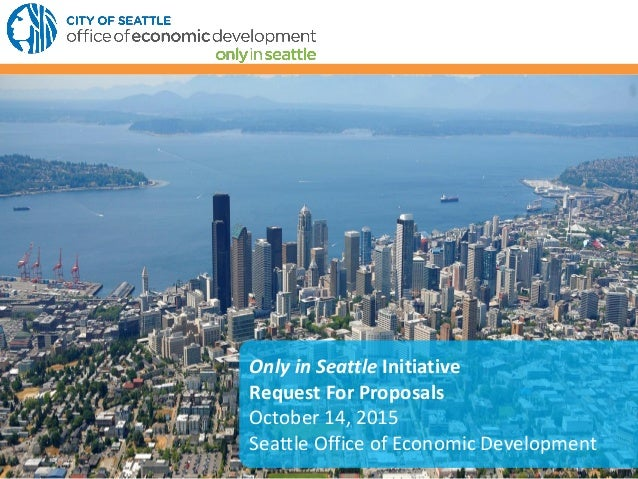 Only in Seattle Initiative Request For Proposals October 14, 2015 Seattle Office of Economic Development