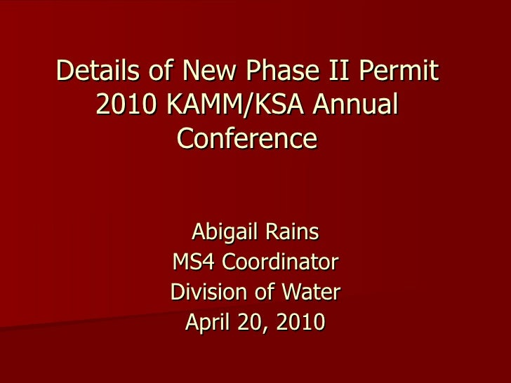 Details of New Phase II Permit 2010 KAMM/KSA Annual Conference Abigail Rains MS4 Coordinator Division of Water April 20, 2...