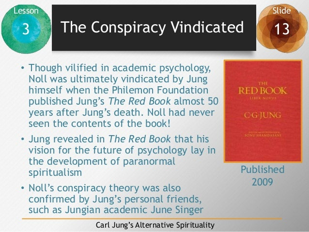 Lesson Slide 3 13 Carl Jung's Alternative Spirituality The Conspiracy Vindicated • Though vilified in academic psychology,...