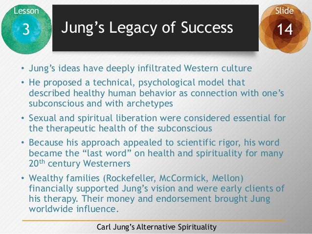 Lesson Slide 3 14 Carl Jung's Alternative Spirituality Jung's Legacy of Success • Jung's ideas have deeply infiltrated Wes...