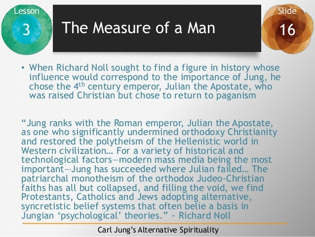 Lesson Slide 3 16 Carl Jung's Alternative Spirituality The Measure of a Man • When Richard Noll sought to find a figure in...