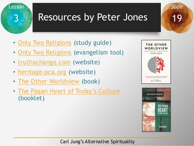 Lesson Slide 3 19 Carl Jung's Alternative Spirituality Resources by Peter Jones • Only Two Religions (study guide) • Only ...