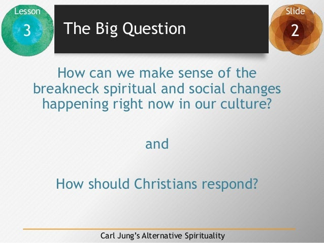 Lesson Slide 3 2 Carl Jung's Alternative Spirituality The Big Question How can we make sense of the breakneck spiritual an...