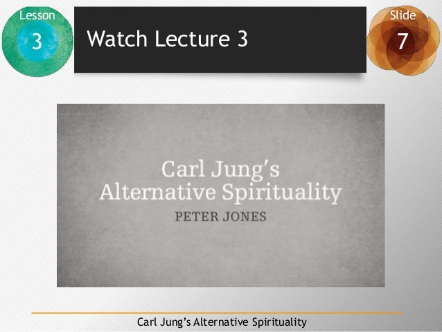 Lesson Slide 3 7 Carl Jung's Alternative Spirituality Watch Lecture 3