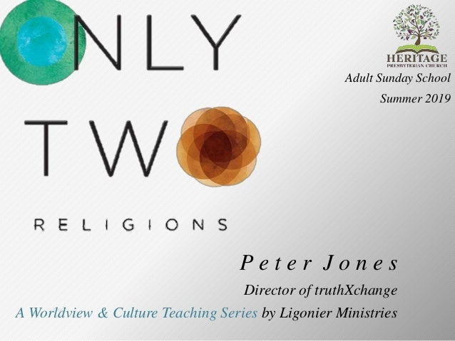 P e t e r J o n e s Director of truthXchange A Worldview & Culture Teaching Series by Ligonier Ministries Adult Sunday Sch...