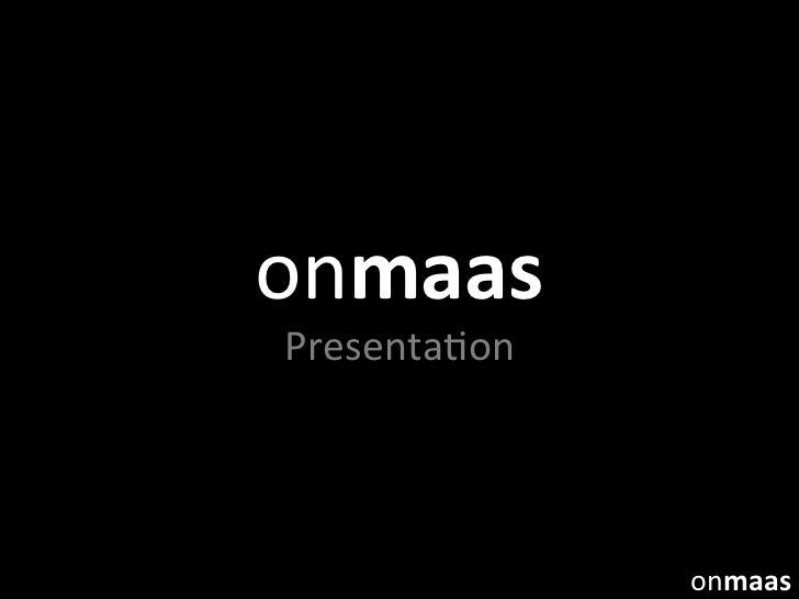 onmaas	  	   Presenta)on	         	         	                     onmaas