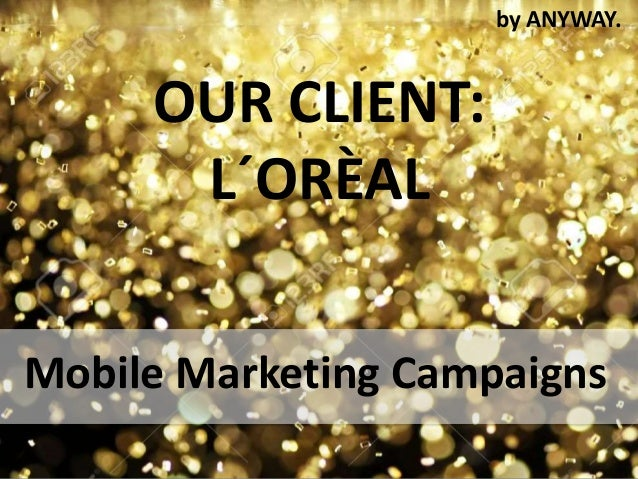 OUR CLIENT: L´ORÈAL Mobile Marketing Campaigns by ANYWAY.