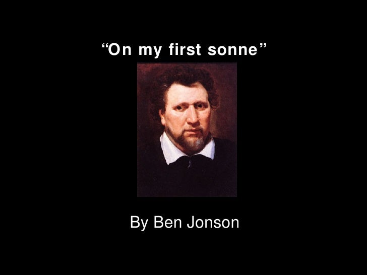 my first son ben jonson On my first sonne by ben  farewell, thou child of my right hand, and joy, my sin  was too  ben jonson his best piece of poetry for whose.