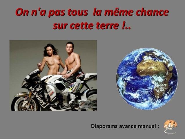 On n'a pas tous la même chanceOn n'a pas tous la même chance sur cette terre !..sur cette terre !.. Diaporama avance man...