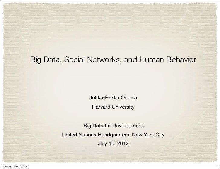 Big Data, Social Networks, and Human Behavior                                            Jukka-Pekka Onnela               ...