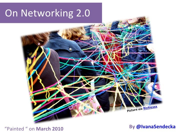 "On Networking 2.0 By   @IvanaSendecka Picture via  Binkiexxx "" Painted "" on  March 2010"