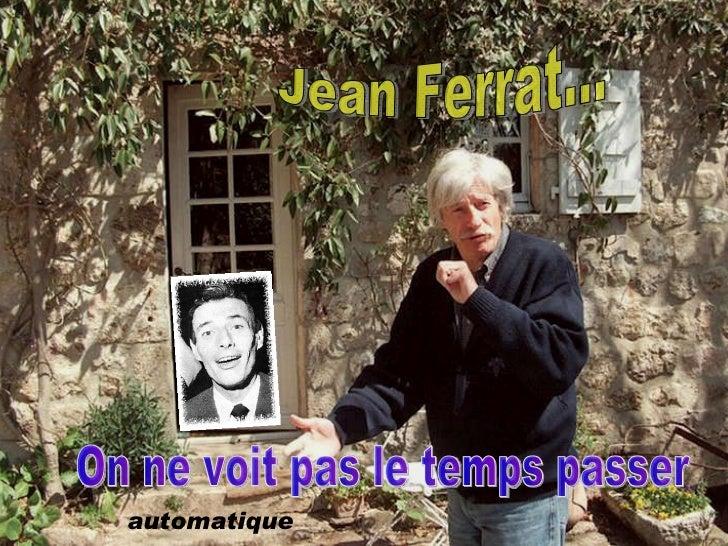 automatique Jean Ferrat... On ne voit pas le temps passer