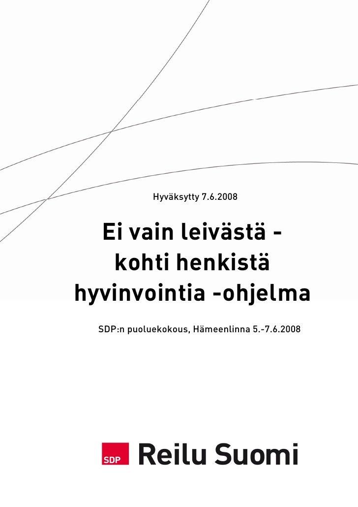 Hyväksytty 7.6.2008      Ei vain leivästä -    kohti henkistä hyvinvointia -ohjelma   SDP:n puoluekokous, Hämeenlinna 5.-7...