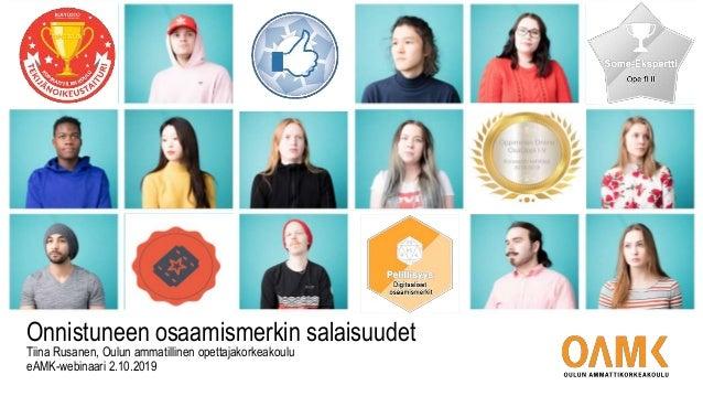 Onnistuneen osaamismerkin salaisuudet Tiina Rusanen, Oulun ammatillinen opettajakorkeakoulu eAMK-webinaari 2.10.2019