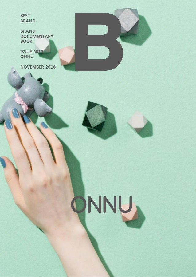 B BEST BRAND BRAND DOCUMENTARY BOOK ISSUE NO.1 ONNU NOVEMBER 2016 ONNU