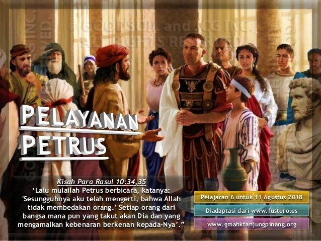 Pelajaran 6 untuk 11 Agustus 2018 Diadaptasi dari www.fustero.es www.gmahktanjungpinang.org Kisah Para Rasul 10:34,35 'Lal...