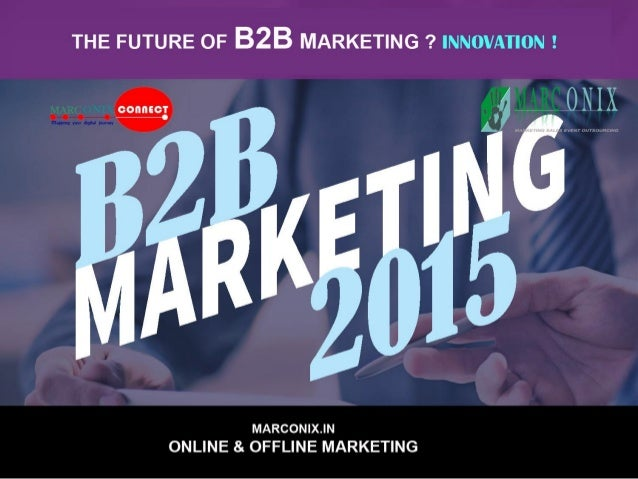 THE FUTURE OF B2B MARKETING ?  INNOVATION 2     MARCON| X.| N ONLINE & OFFLINE MARKETING